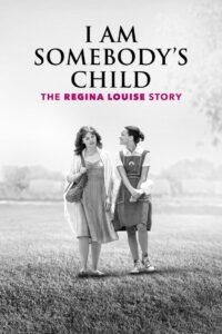 I Am Somebody's Child: The Regina Louise Story 2019